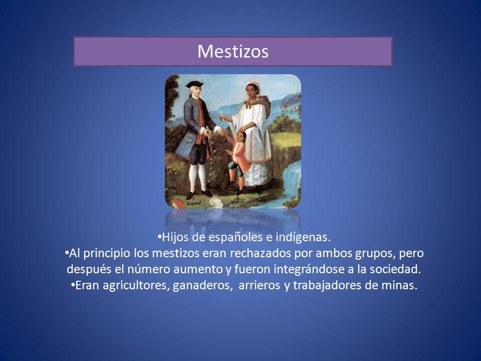 Mestizos Hijos de españoles e indígenas.