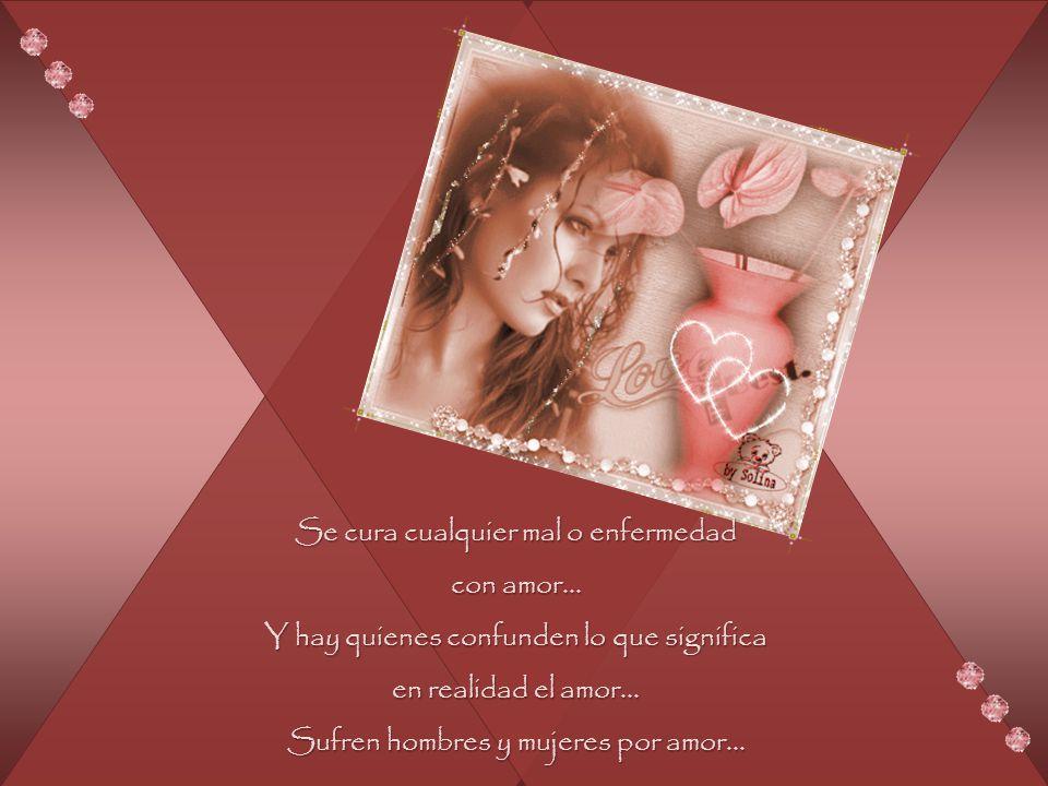 Se cura cualquier mal o enfermedad con amor...