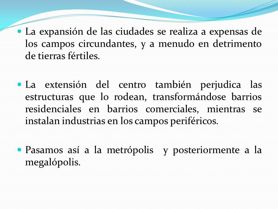 La expansión de las ciudades se realiza a expensas de los campos circundantes, y a menudo en detrimento de tierras fértiles.