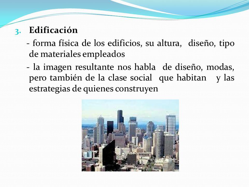 Edificación - forma física de los edificios, su altura, diseño, tipo de materiales empleados.