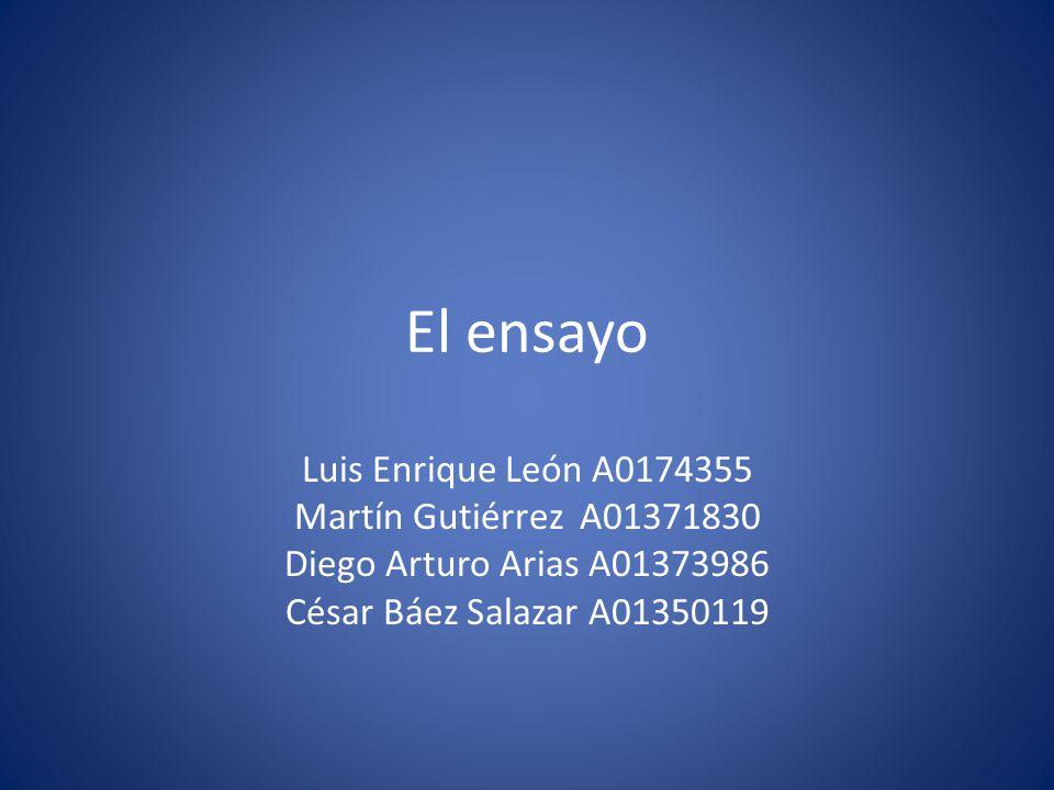 El ensayo Luis Enrique León A0174355 Martín Gutiérrez A01371830