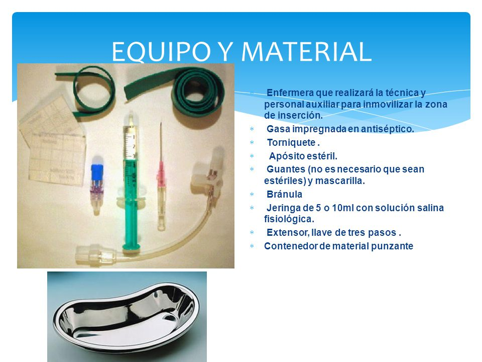 EQUIPO Y MATERIAL Enfermera que realizará la técnica y personal auxiliar para inmovilizar la zona de inserción.