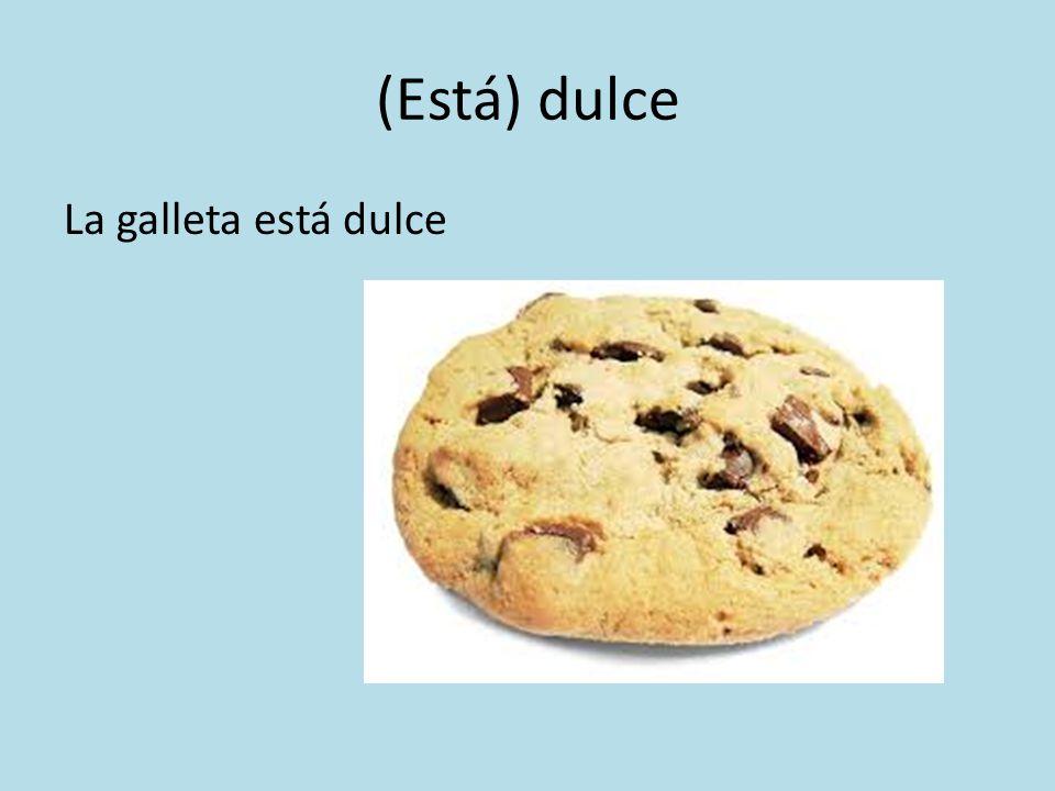 (Está) dulce La galleta está dulce