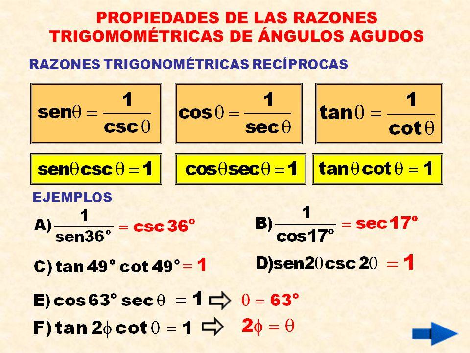 PROPIEDADES DE LAS RAZONES TRIGOMOMÉTRICAS DE ÁNGULOS AGUDOS