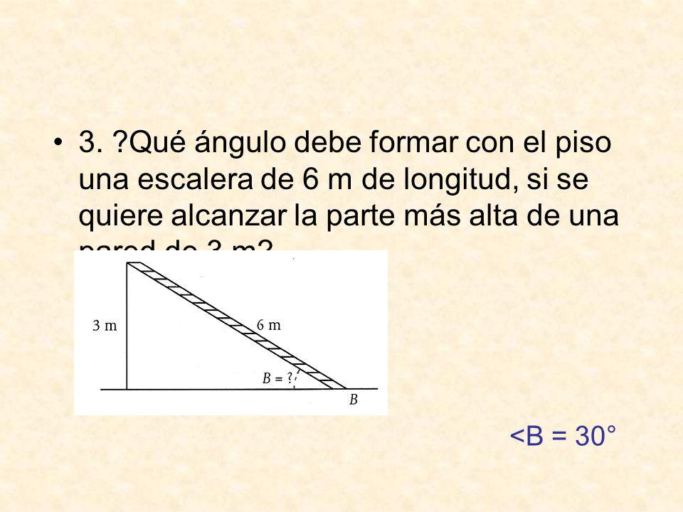 3. Qué ángulo debe formar con el piso una escalera de 6 m de longitud, si se quiere alcanzar la parte más alta de una pared de 3 m