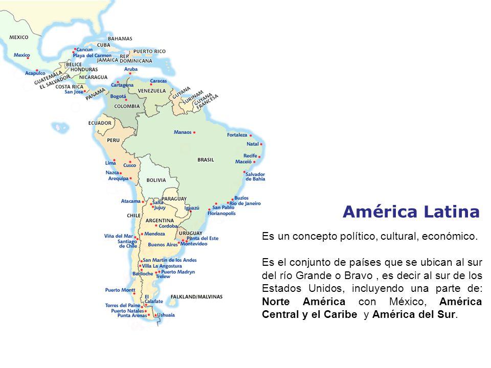 América Latina Es un concepto político, cultural, económico.