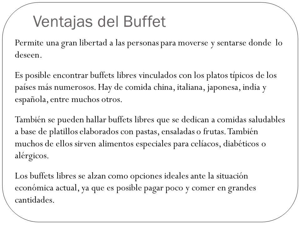 Ventajas del Buffet Permite una gran libertad a las personas para moverse y sentarse donde lo deseen.