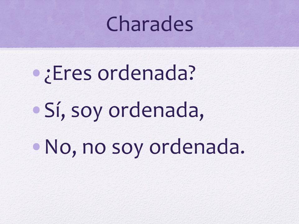Charades ¿Eres ordenada Sí, soy ordenada, No, no soy ordenada.