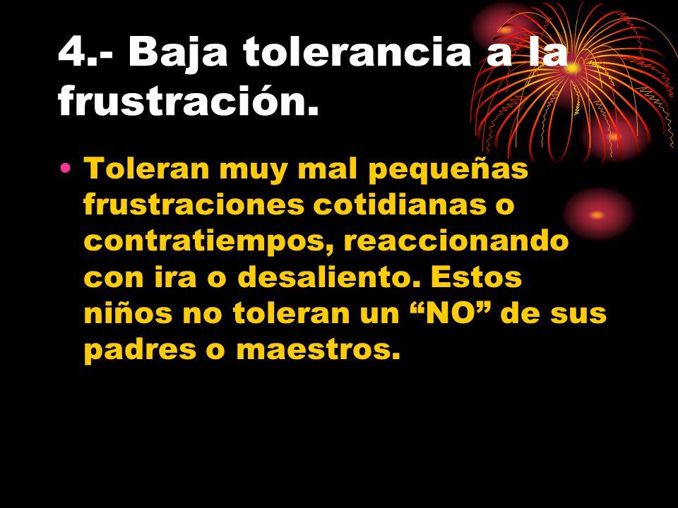 4.- Baja tolerancia a la frustración.