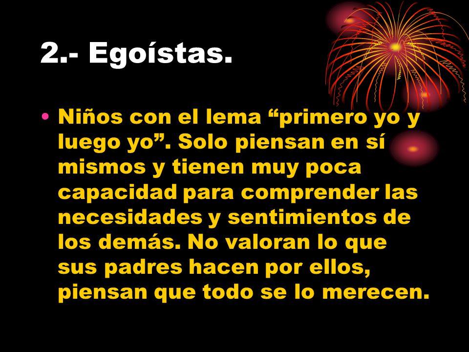 2.- Egoístas.