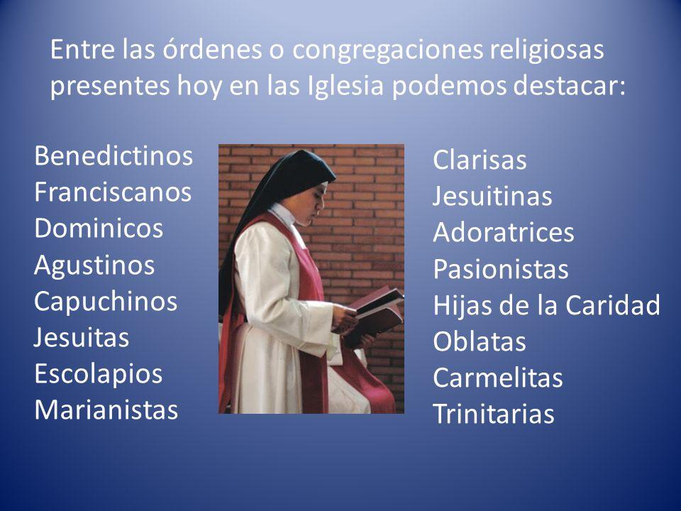 Entre las órdenes o congregaciones religiosas presentes hoy en las Iglesia podemos destacar: