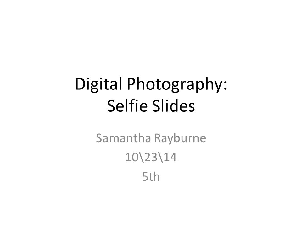 Digital Photography: Selfie Slides