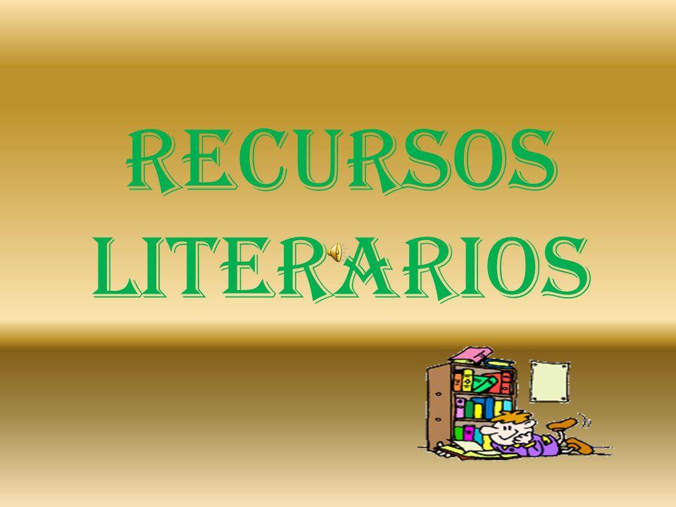 RECURSOS LITERARIOS Presentación de los recursos literarios más frecuentes.