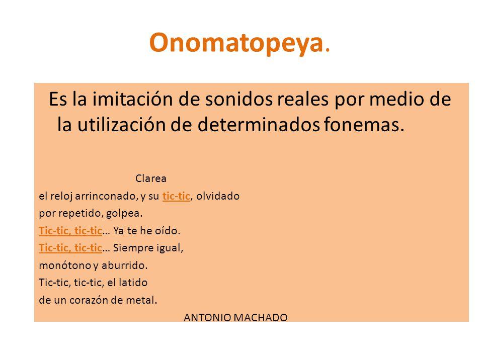 Onomatopeya. Es la imitación de sonidos reales por medio de la utilización de determinados fonemas.