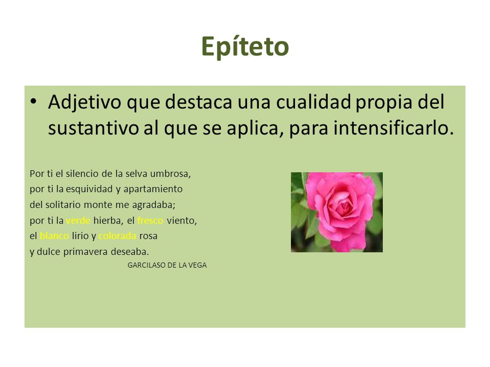 Epíteto Adjetivo que destaca una cualidad propia del sustantivo al que se aplica, para intensificarlo.