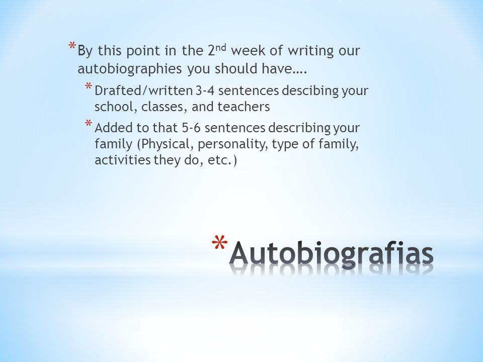 By this point in the 2nd week of writing our autobiographies you should have….