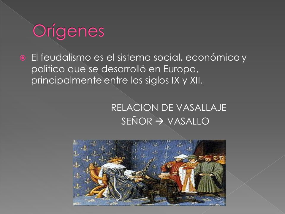 Orígenes El feudalismo es el sistema social, económico y político que se desarrolló en Europa, principalmente entre los siglos IX y XII.