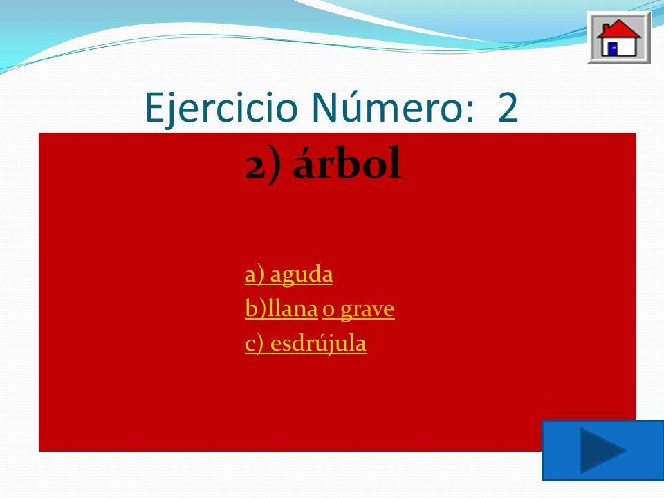 Ejercicio Número: 2 2) árbol a) aguda b)llana o grave c) esdrújula