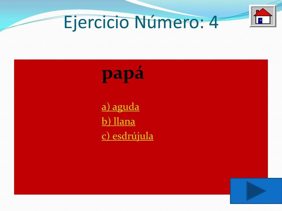 Ejercicio Número: 4 papá a) aguda b) llana c) esdrújula