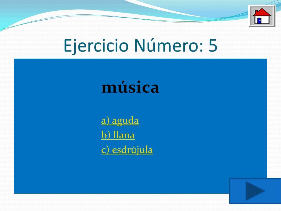 Ejercicio Número: 5 música a) aguda b) llana c) esdrújula
