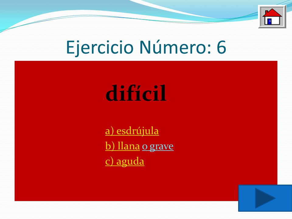 Ejercicio Número: 6 difícil a) esdrújula b) llana o grave c) aguda