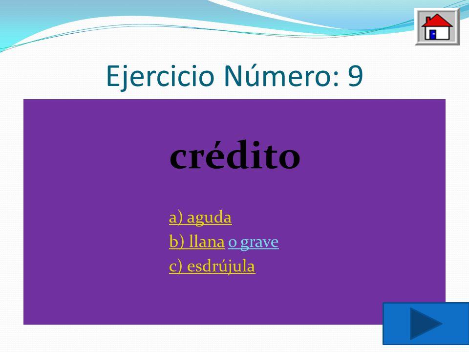 Ejercicio Número: 9 crédito a) aguda b) llana o grave c) esdrújula