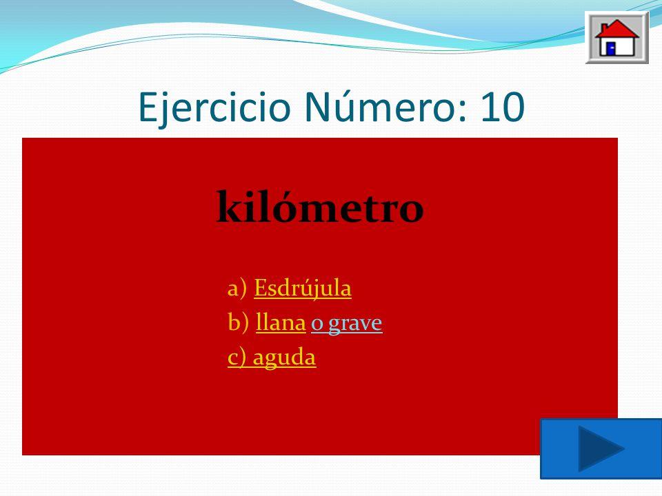 Ejercicio Número: 10 kilómetro a) Esdrújula b) llana o grave c) aguda
