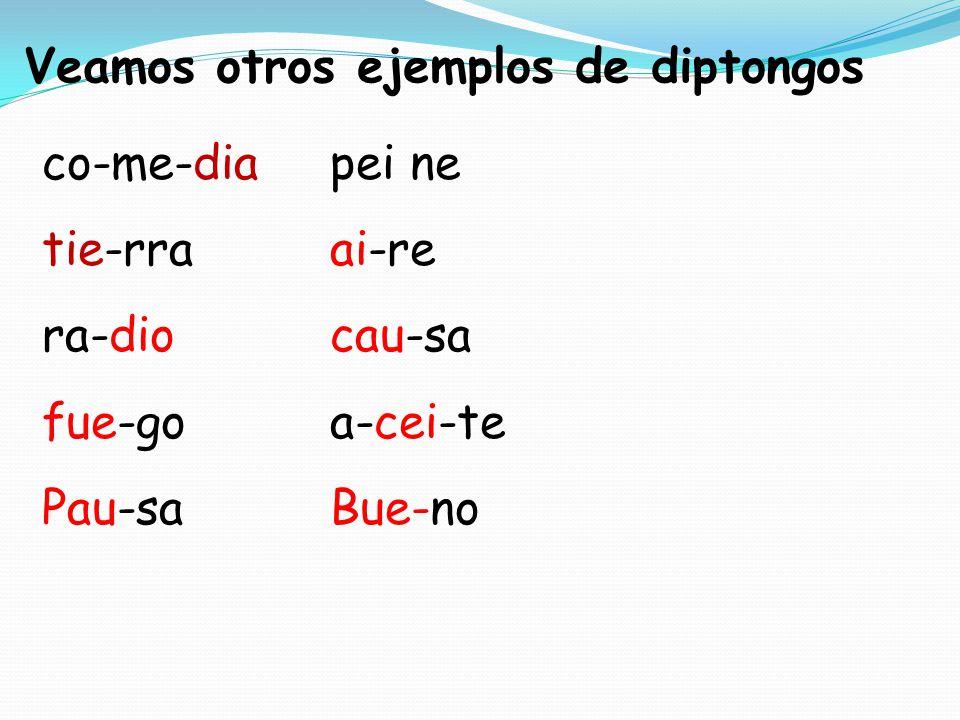 Veamos otros ejemplos de diptongos