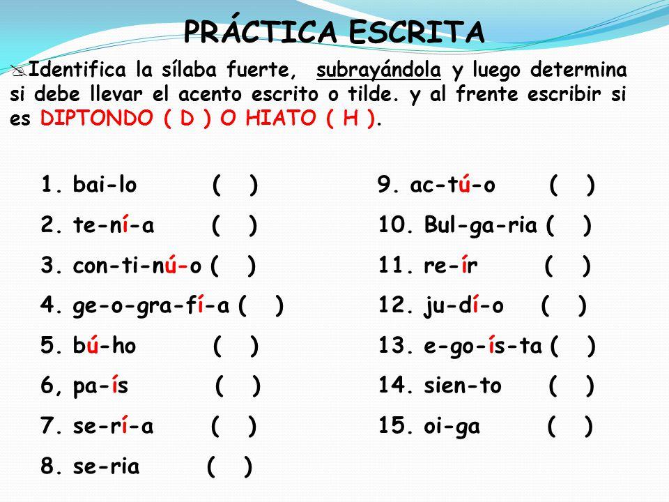 PRÁCTICA ESCRITA 1. bai-lo ( ) 2. te-ní-a ( ) 3. con-ti-nú-o ( )