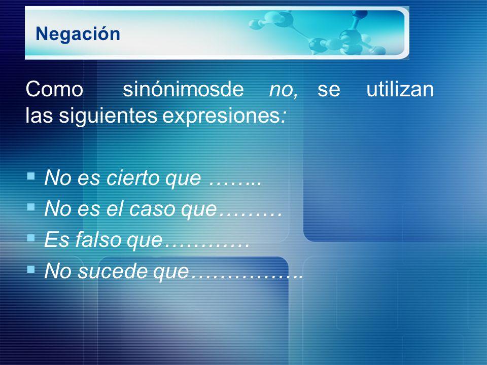 Como sinónimos de no, se utilizan las siguientes expresiones: