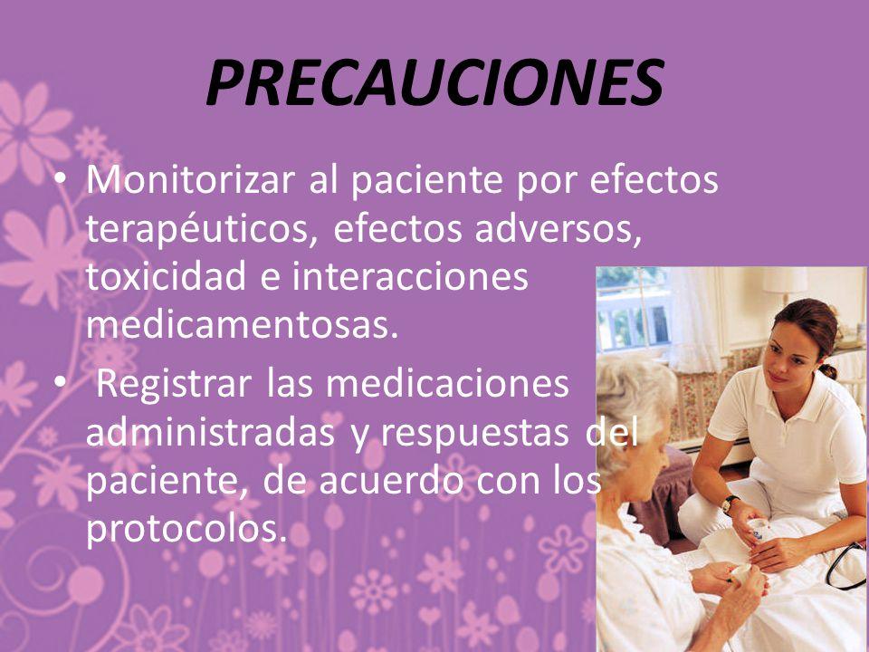 PRECAUCIONES Monitorizar al paciente por efectos terapéuticos, efectos adversos, toxicidad e interacciones medicamentosas.