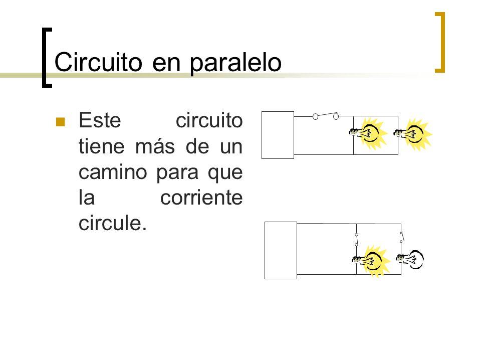 Circuito en paralelo Este circuito tiene más de un camino para que la corriente circule.