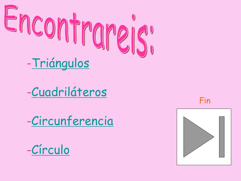Encontrareis: Triángulos -Cuadriláteros -Circunferencia -Círculo Fin