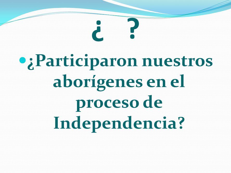 ¿Participaron nuestros aborígenes en el proceso de Independencia