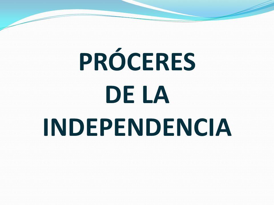 PRÓCERES DE LA INDEPENDENCIA