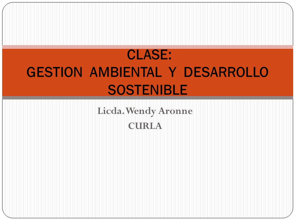 CLASE: GESTION AMBIENTAL Y DESARROLLO SOSTENIBLE