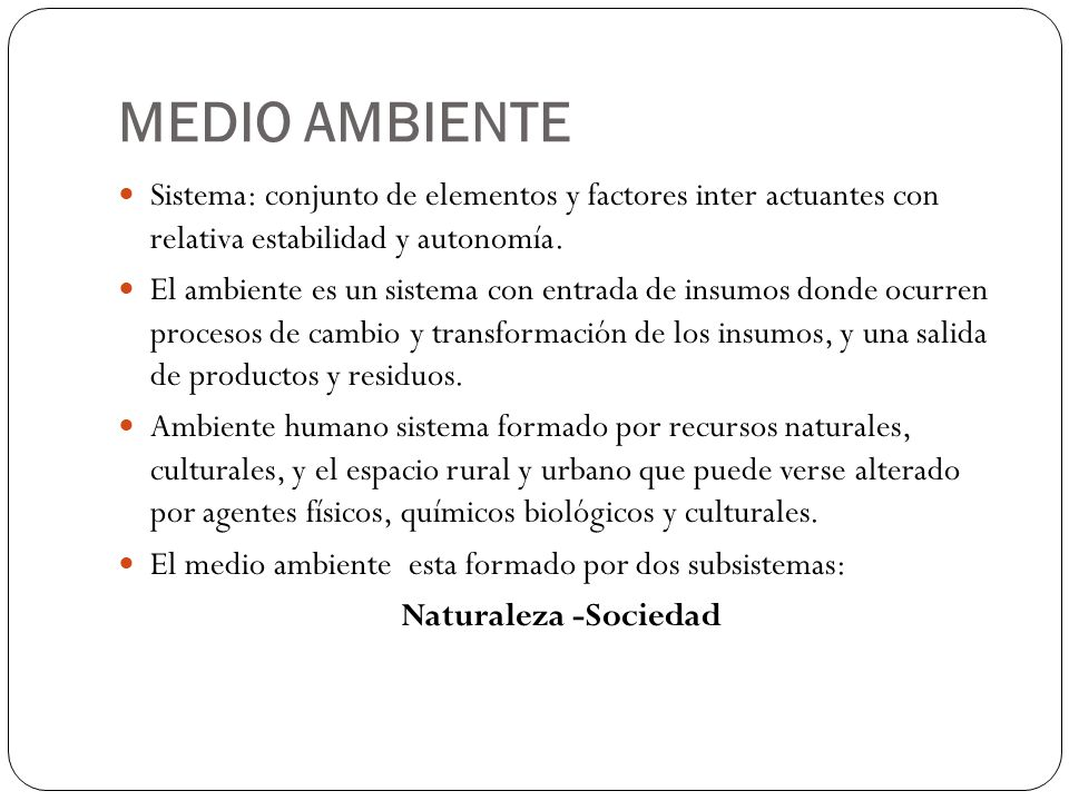 MEDIO AMBIENTE Sistema: conjunto de elementos y factores inter actuantes con relativa estabilidad y autonomía.