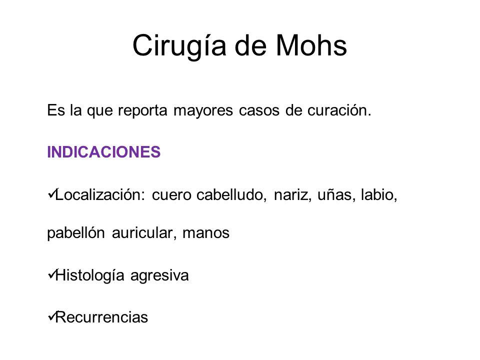 Cirugía de Mohs Es la que reporta mayores casos de curación.