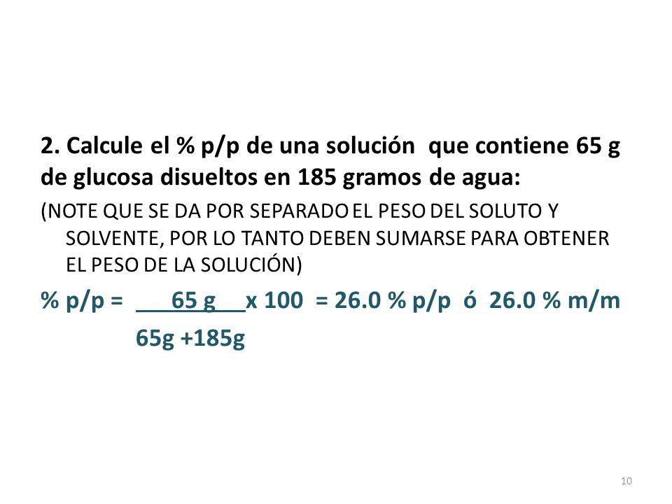 2. Calcule el % p/p de una solución que contiene 65 g de glucosa disueltos en 185 gramos de agua: