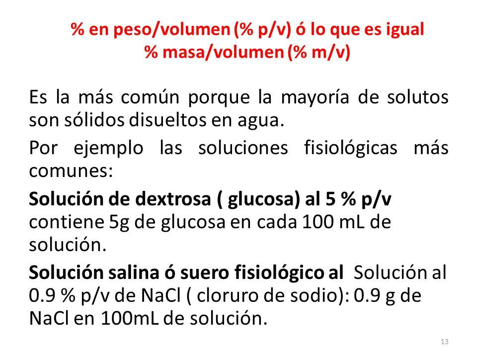 % en peso/volumen (% p/v) ó lo que es igual % masa/volumen (% m/v)