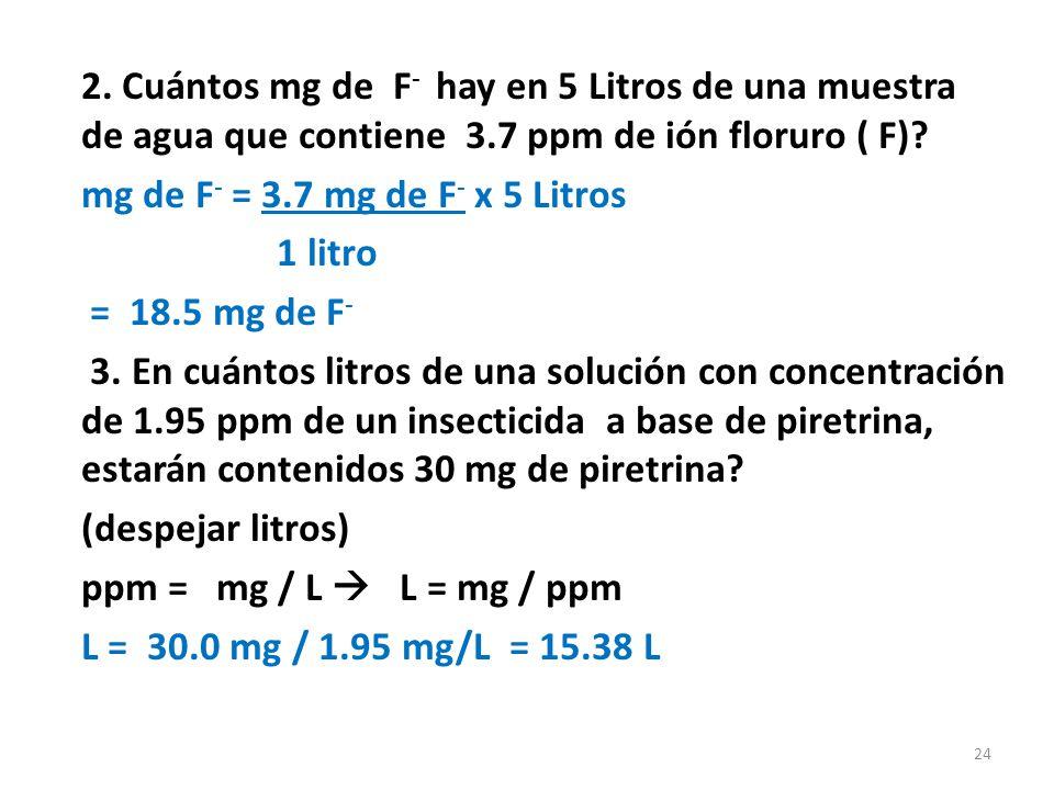 2. Cuántos mg de F- hay en 5 Litros de una muestra de agua que contiene 3.7 ppm de ión floruro ( F)