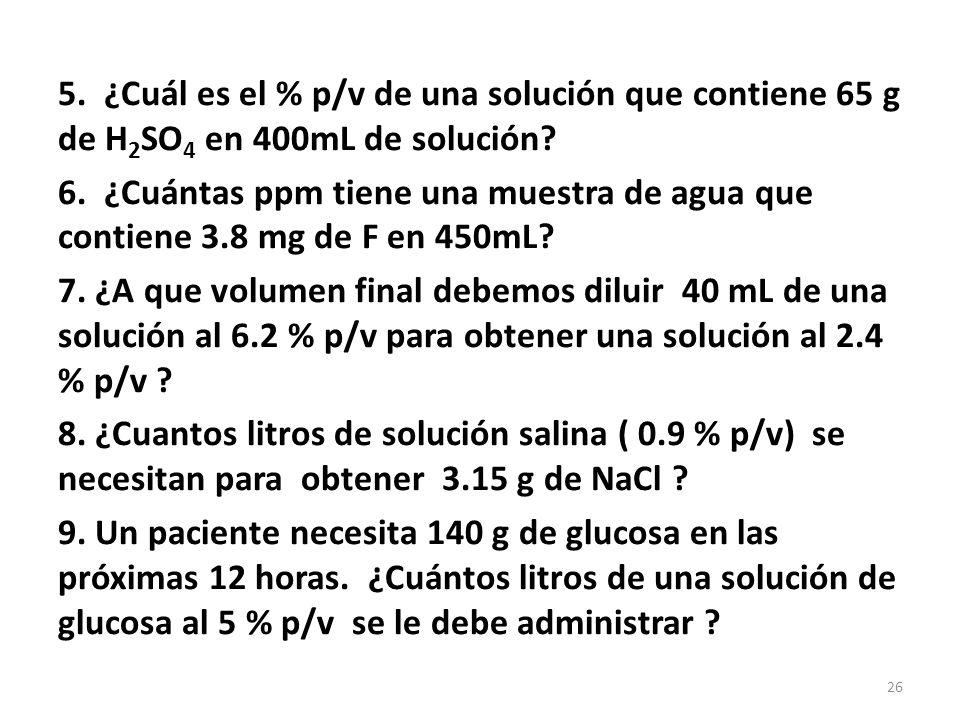 5. ¿Cuál es el % p/v de una solución que contiene 65 g de H2SO4 en 400mL de solución.