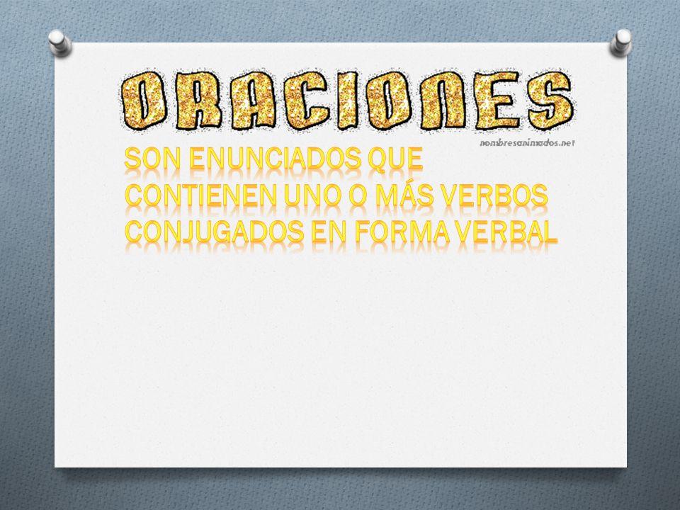 Son enunciados que contienen uno o más verbos conjugados en forma verbal