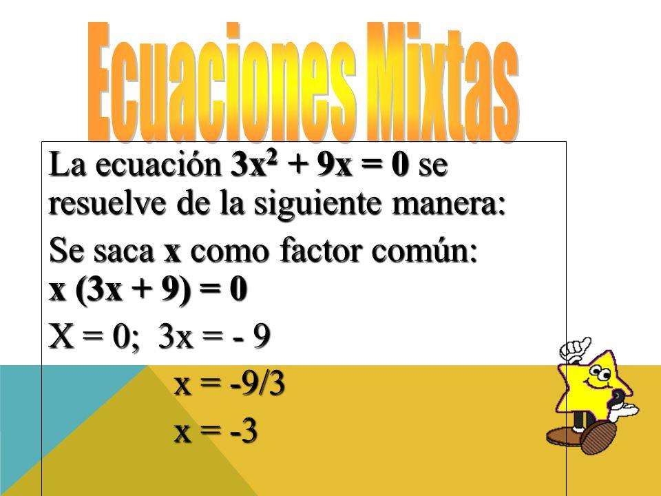 La ecuación 3x2 + 9x = 0 se resuelve de la siguiente manera: