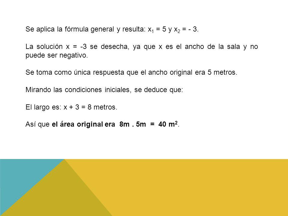 Se aplica la fórmula general y resulta: x1 = 5 y x2 = - 3.