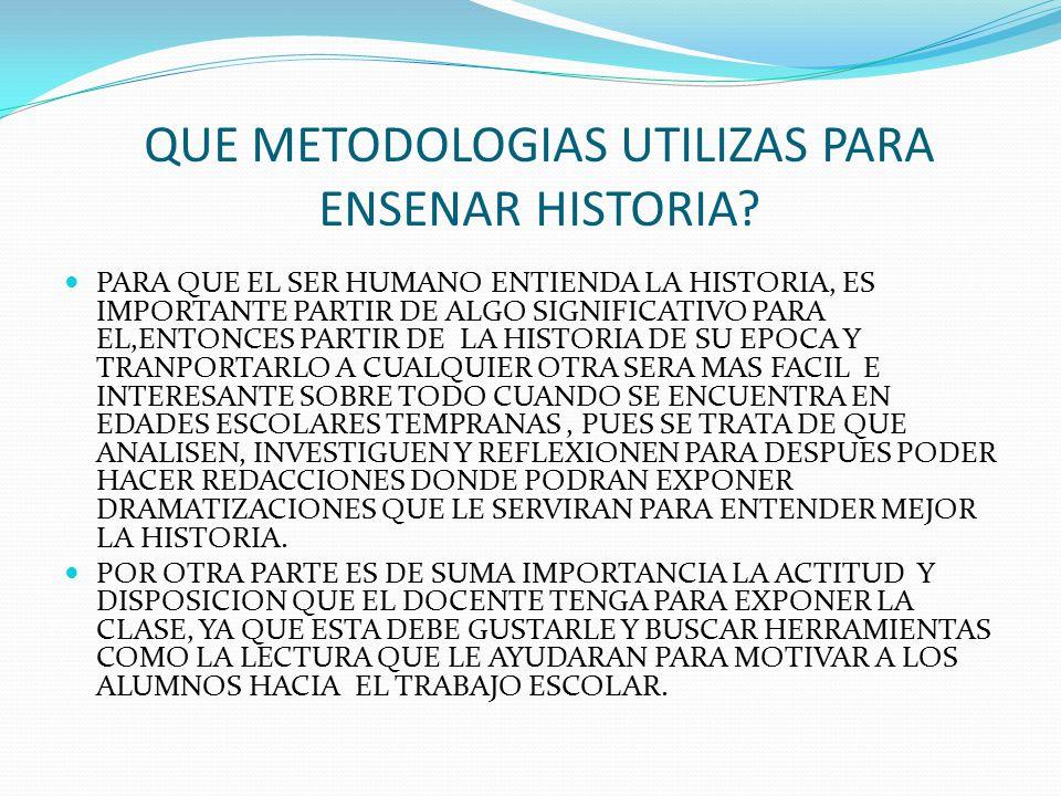 QUE METODOLOGIAS UTILIZAS PARA ENSENAR HISTORIA