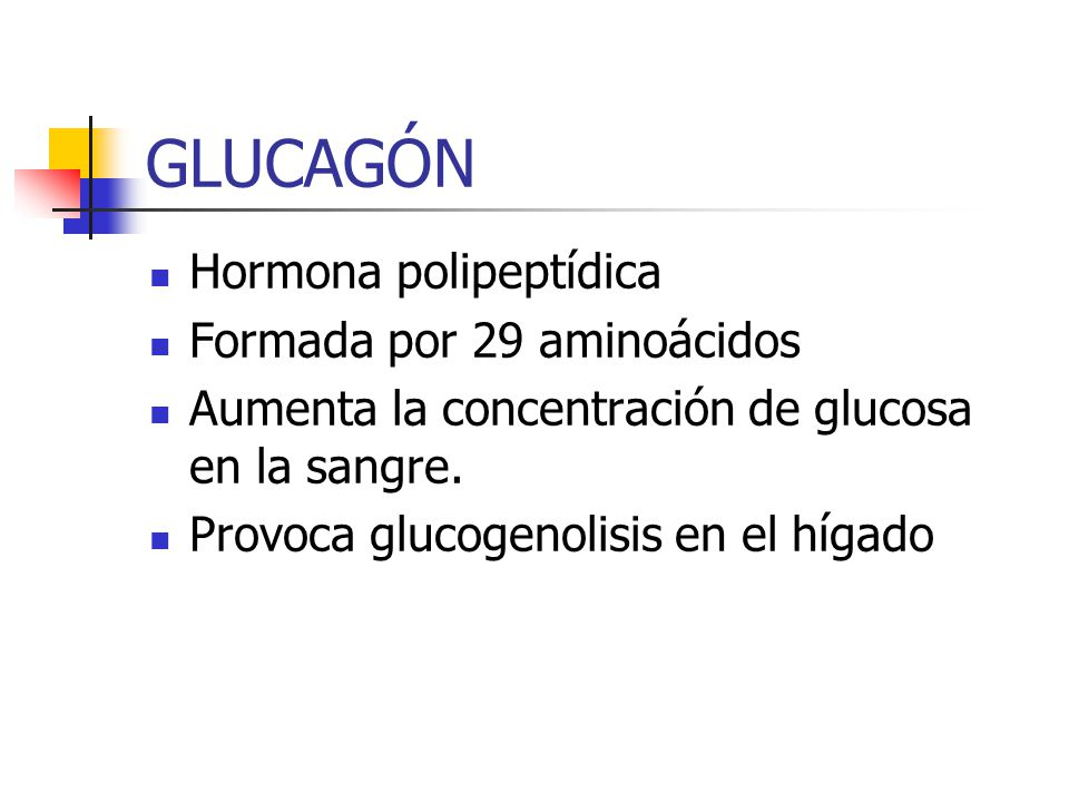 GLUCAGÓN Hormona polipeptídica Formada por 29 aminoácidos