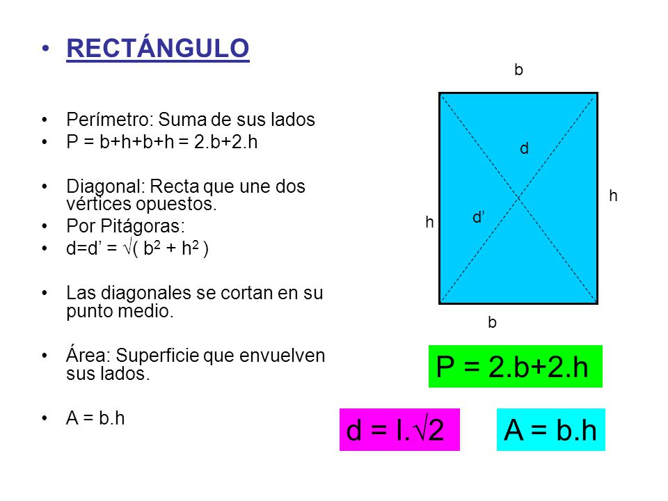 P = 2.b+2.h d = l.√2 A = b.h RECTÁNGULO Perímetro: Suma de sus lados