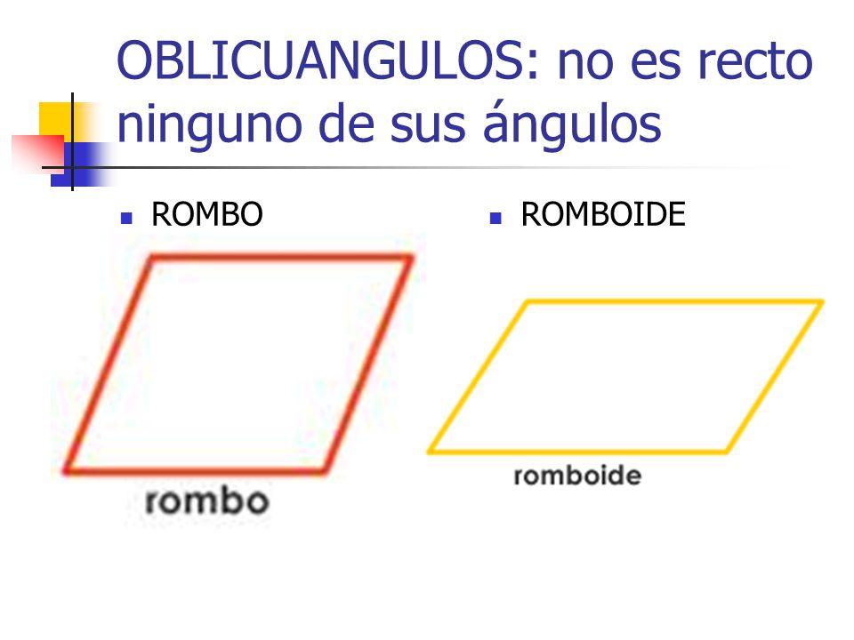 OBLICUANGULOS: no es recto ninguno de sus ángulos