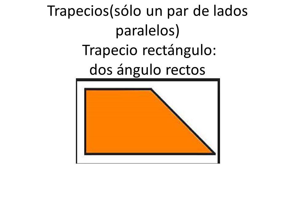 Trapecios(sólo un par de lados paralelos) Trapecio rectángulo: dos ángulo rectos